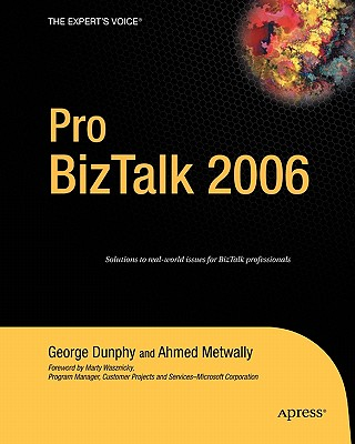 Pro BizTalk 2006 - Dunphy, George, and Metwally, Ahmed