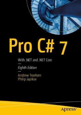 Pro C# 7: With .Net and .Net Core - Troelsen, Andrew, and Japikse, Philip