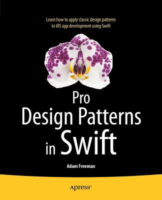 Pro Design Patterns in Swift - Freeman, Adam