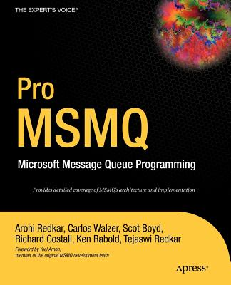Pro MSMQ: Microsoft Message Queue Programming - Redkar, Arohi, and Rabold, Ken, and Costall, Richard