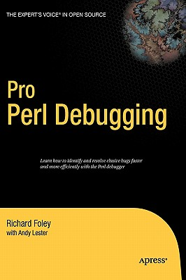 Pro Perl Debugging - Lester, Andy, and Foley, Richard