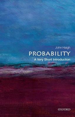 Probability: A Very Short Introduction - Haigh, John