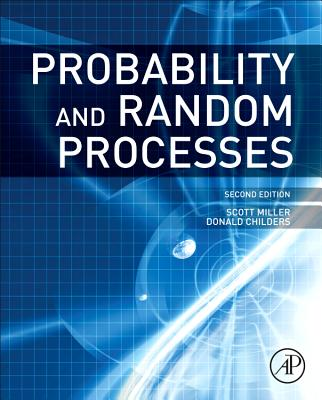 Probability and Random Processes: With Applications to Signal Processing and Communications - Miller, Scott L, and Childers, Donald