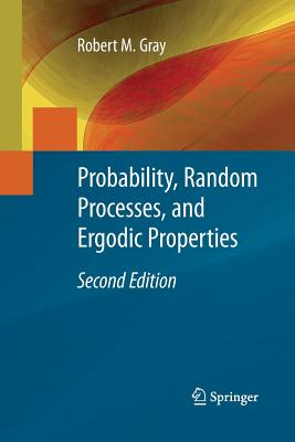Probability, Random Processes, and Ergodic Properties - Gray, Robert M