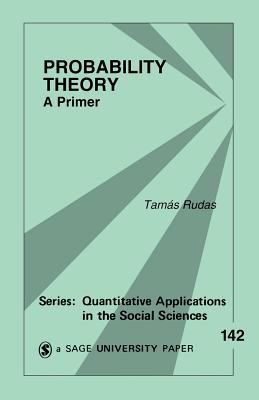 Probability Theory: A Primer - Rudas, Tamas (Editor)