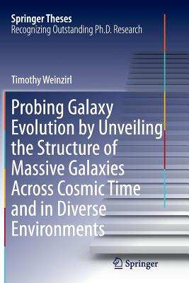 Probing Galaxy Evolution by Unveiling the Structure of Massive Galaxies Across Cosmic Time and in Diverse Environments - Weinzirl, Timothy