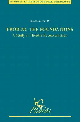 Probing the Foundations: A Study in Theistic Reconstruction - Pailin, Da