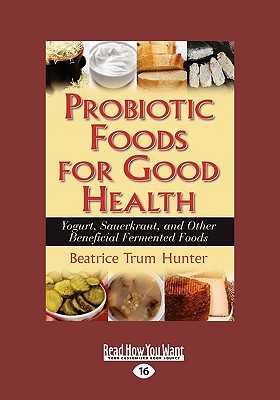 Probiotic Foods for Good Health: Yogurt, Sauerkraut, and Other Beneficial Fermented Foods (Easyread Large Edition - Trum Hunter, Beatrice