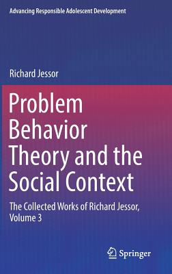 Problem Behavior Theory and the Social Context: The Collected Works of Richard Jessor, Volume 3 - Jessor, Richard