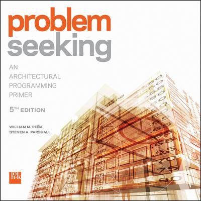 Problem Seeking: An Architectural Programming Primer - Pena, William M, and Parshall, Steven A
