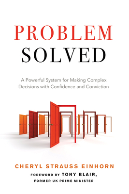 Problem Solved: A Powerful System for Making Complex Decisions with Confidence and Conviction - Einhorn, Cheryl Strauss, and Blair, Tony (Foreword by)