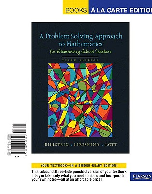 Problem Solving Approach to Mathematics for Elementary School Teachers, A, Books a la Carte Edition - Billstein, Rick, and Libeskind, Shlomo, and Lott, Johnny W