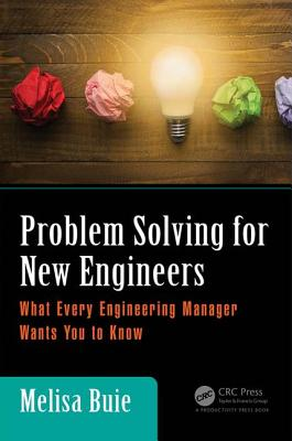 Problem Solving for New Engineers: What Every Engineering Manager Wants You to Know - Buie, Melisa