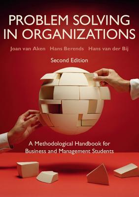 Problem Solving in Organizations: A Methodological Handbook for Business and Management Students - Aken, Joan van, and Berends, Hans, and van der Bij, Hans