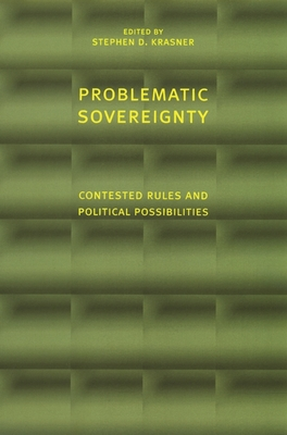 Problematic Sovereignty: Contested Rules and Political Possibilities - Krasner, Stephen (Editor)