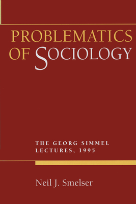 Problematics of Sociology: George Simmel Lectures 1995 - Smelser, Neil J, and Muller, Hans-Peter (Foreword by)