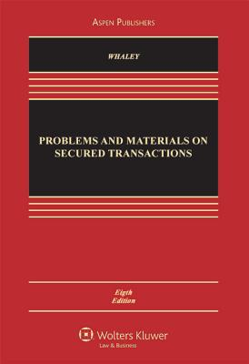 Problems and Materials on Secured Transactions, Eighth Edition - Whaley, Douglas J, and McJohn, Stephen M