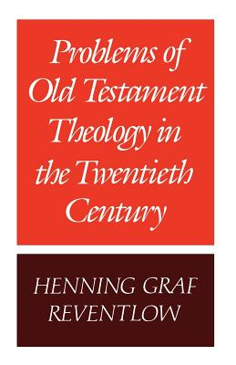 Problems of Old Testament Theology in the Twentieth Century - Reventlow, Henning, and Bowden, J. (Translated by)