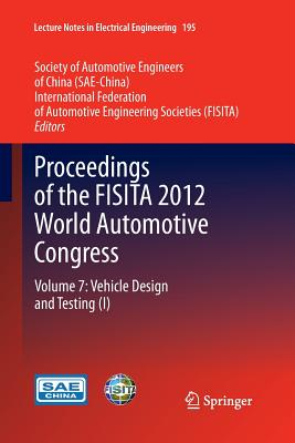 Proceedings of the Fisita 2012 World Automotive Congress: Volume 7: Vehicle Design and Testing (I) - Sae-China (Editor), and Fisita (Editor)