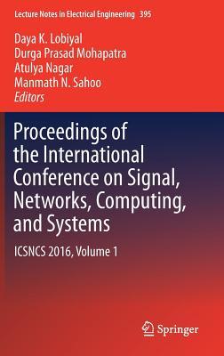 Proceedings of the International Conference on Signal, Networks, Computing, and Systems: Icsncs 2016, Volume 1 - Lobiyal, Daya K (Editor), and Mohapatra, Durga Prasad (Editor), and Nagar, Atulya (Editor)