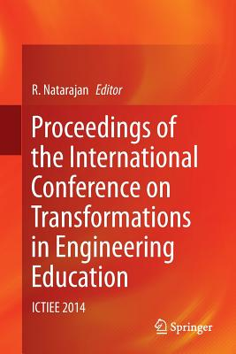 Proceedings of the International Conference on Transformations in Engineering Education: Ictiee 2014 - Natarajan, R (Editor)