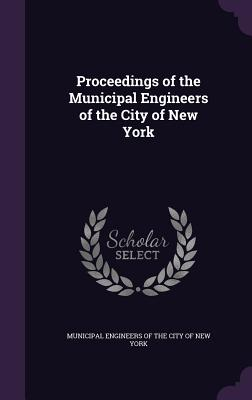 Proceedings of the Municipal Engineers of the City of New York - Municipal Engineers of the City of New y (Creator)
