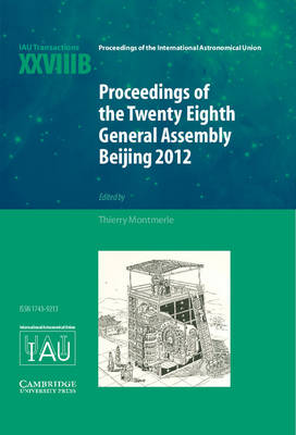 Proceedings of the Twenty-Eighth General Assembly Beijing 2012: Transactions of the International Astronomical Union XXVIIIB - Montmerle, Thierry (Editor)