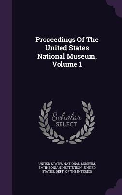 Proceedings of the United States National Museum, Volume 1 - Institution, Smithsonian, and United States National Museum (Creator)