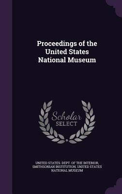 Proceedings of the United States National Museum - Institution, Smithsonian, and United States Dept of the Interior (Creator)