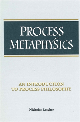 Process Metaphysics: An Introduction to Process Philosophy - Rescher, Nicholas
