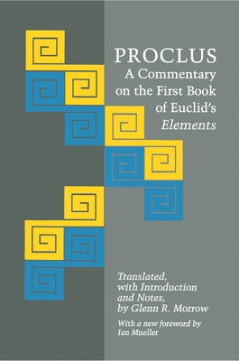 Proclus: A Commentary on the First Book of Euclid's Elements - Proclus, and Morrow, Glenn R (Translated by)