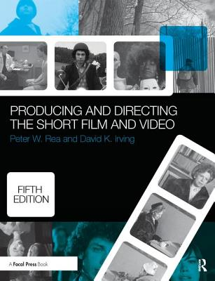 Producing and Directing the Short Film and Video - Rea, Peter