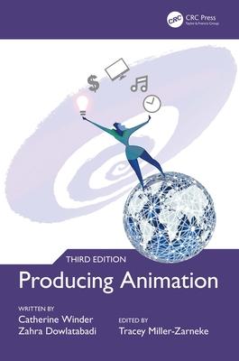 Producing Animation 3e - Winder, Catherine, and Dowlatabadi, Zahra, and Miller-Zarneke, Tracey (Editor)