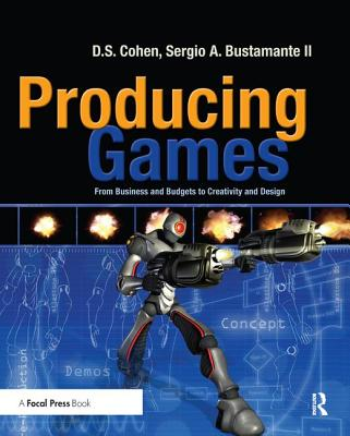 Producing Games: From Business and Budgets to Creativity and Design - Cohen, D.