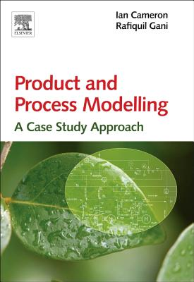 Product and Process Modelling: A Case Study Approach - Cameron, Ian T., and Gani, Rafiqul