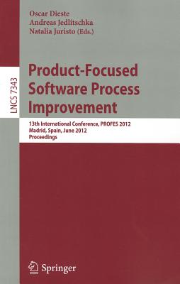 Product-Focused Software Process Improvement: 13th International Conference, PROFES 2012, Madrid, Spain, June 13-15, 2012, Proceedings - Dieste, Oscar (Editor), and Jedlitschka, Andreas (Editor), and Juristo, Natalia (Editor)
