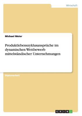 Produktlebenszyklusanspruche Im Dynamischen Wettbewerb Mittelstandischer Unternehmungen - Meier, Michael, Reverend