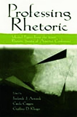 Professing rhetoric: selected papers from the 2000 Rhetoric Society of America Conference - Rhetoric Society Of America, and Antczak, and Antczak, Frederick J (Editor)