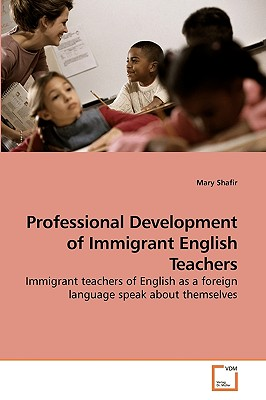 Professional Development of Immigrant English Teachers - Shafir, Mary