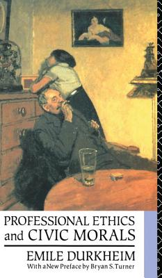 Professional Ethics and Civic Morals - Durkheim, Emile