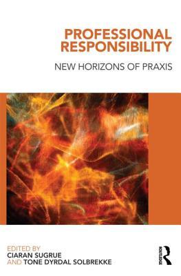 Professional Responsibility: New Horizons of Praxis - Sugrue, Ciaran (Editor), and Solbrekke, Tone (Editor)