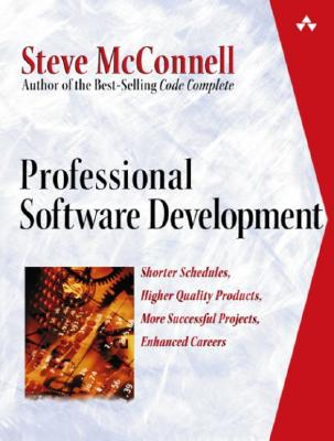 Professional Software Development: Shorter Schedules, Higher Quality Products, More Successful Projects, Enhanced Careers - McConnell, Steve