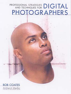 Professional Strategies and Techniques for Digital Photographers - Coates, Bob