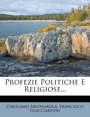 Profezie Politiche E Religiose... - Savonarola, Girolamo, and Guicciardini, Francesco