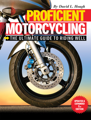 Proficient Motorcycling: The Ultimate Guide to Riding Well - Hough, David L