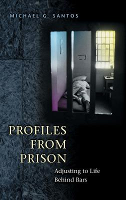 Profiles from Prison: Adjusting to Life Behind Bars - Santos, Michael G