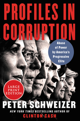 Profiles in Corruption: Abuse of Power by America's Progressive Elite [Large Print] - Schweizer, Peter