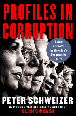 Profiles in Corruption: Abuse of Power by America's Progressive Elite - Schweizer, Peter