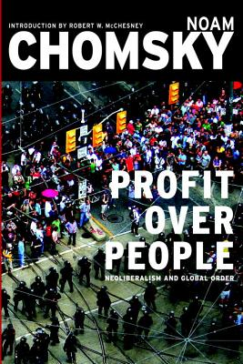 Profit Over People: Neoliberalism and Global Order - Chomsky, Noam, and McChesney, Robert Waterman (Introduction by)