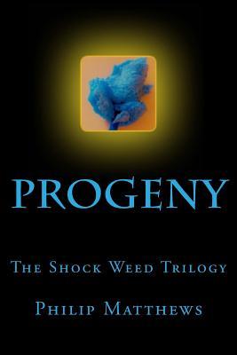 Progeny: The Shock Weed Trilogy - Matthews, Philip
